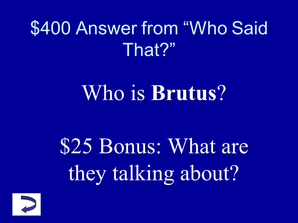 $400 Question from Who Said That? Our course will seem to bloody, Caius Cassius,/ To cut the head off and then hack the limbs…/ For Antony is but a li