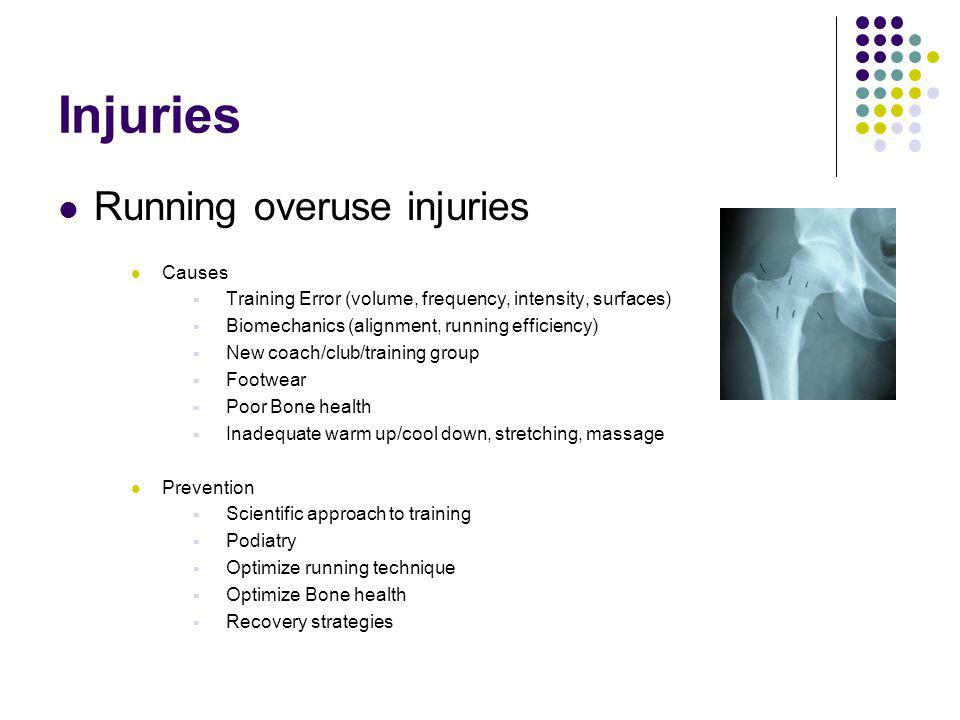 Injuries Running overuse injuries Causes Training Error (volume, frequency, intensity, surfaces) Biomechanics (alignment, running efficiency) New coac