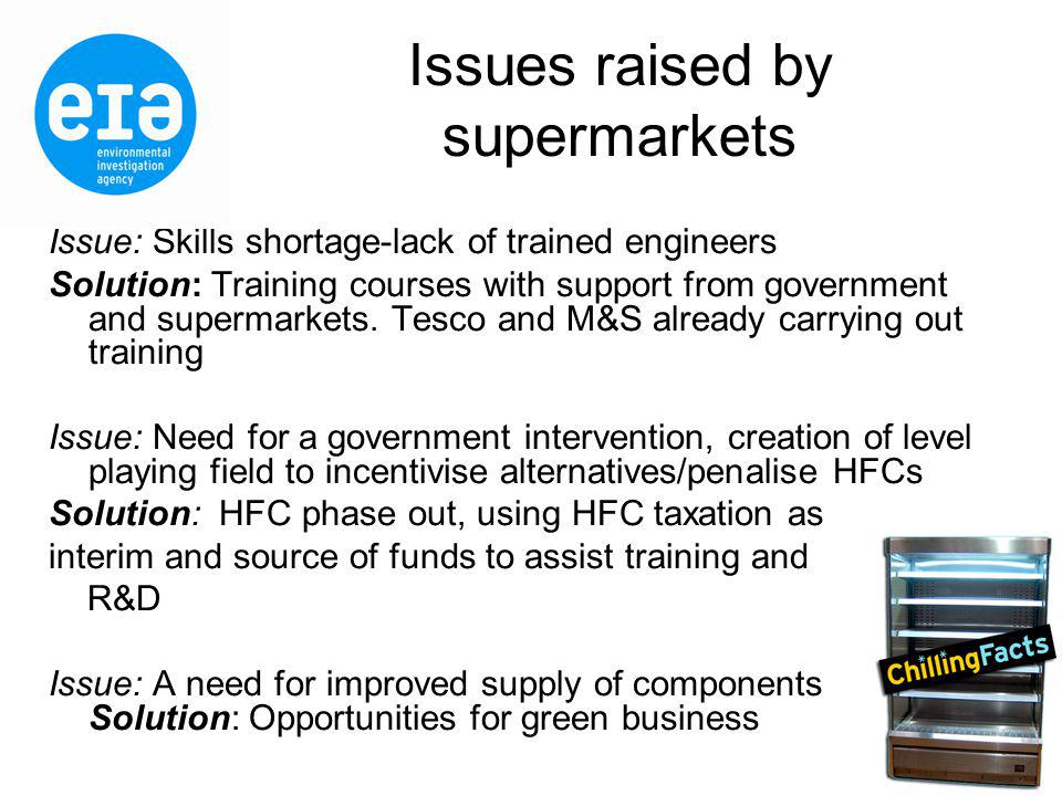 Issues raised by supermarkets Issue: Skills shortage-lack of trained engineers Solution: Training courses with support from government and supermarkets.