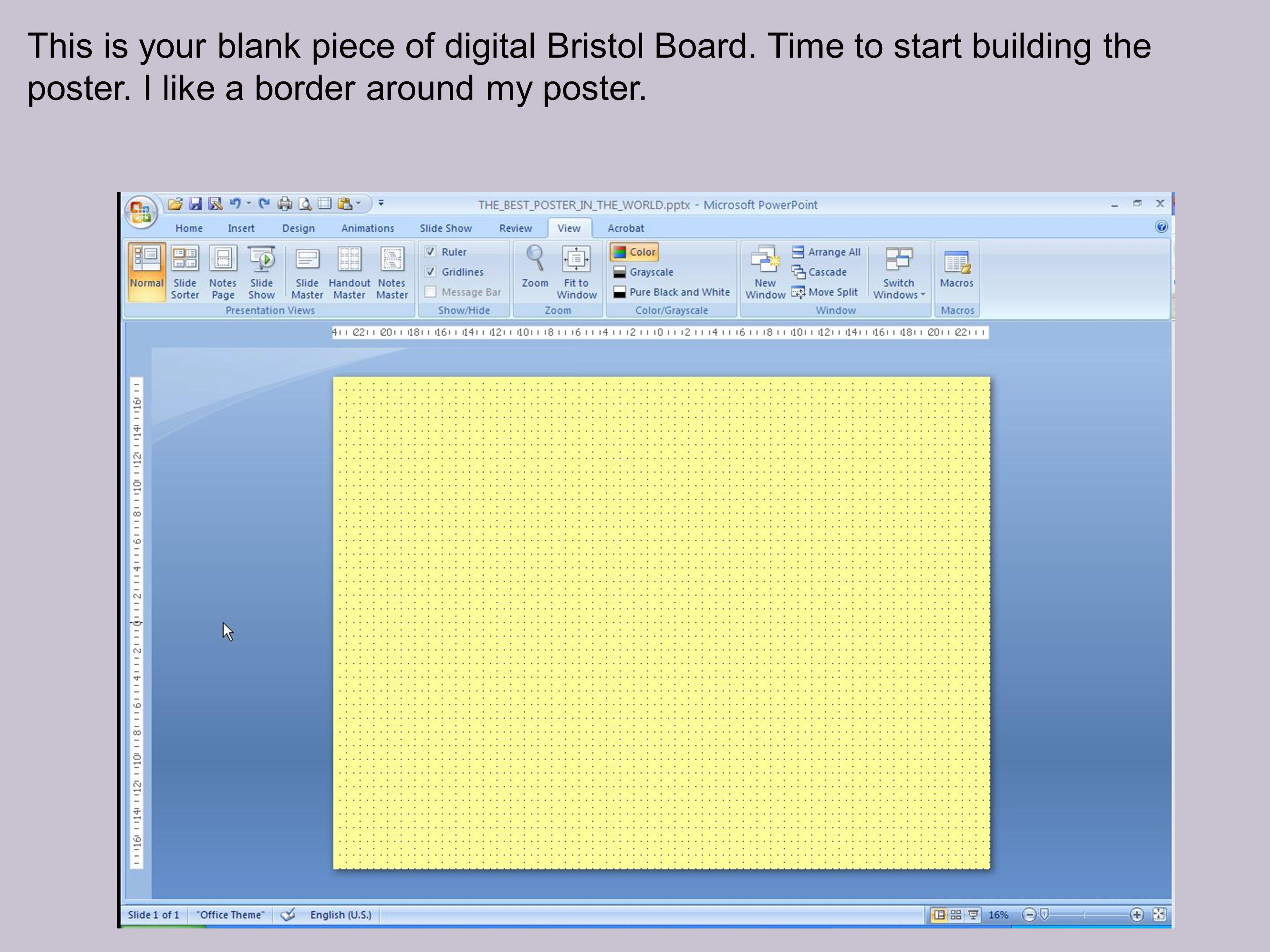 This is your blank piece of digital Bristol Board. Time to start building the poster. I like a border around my poster.