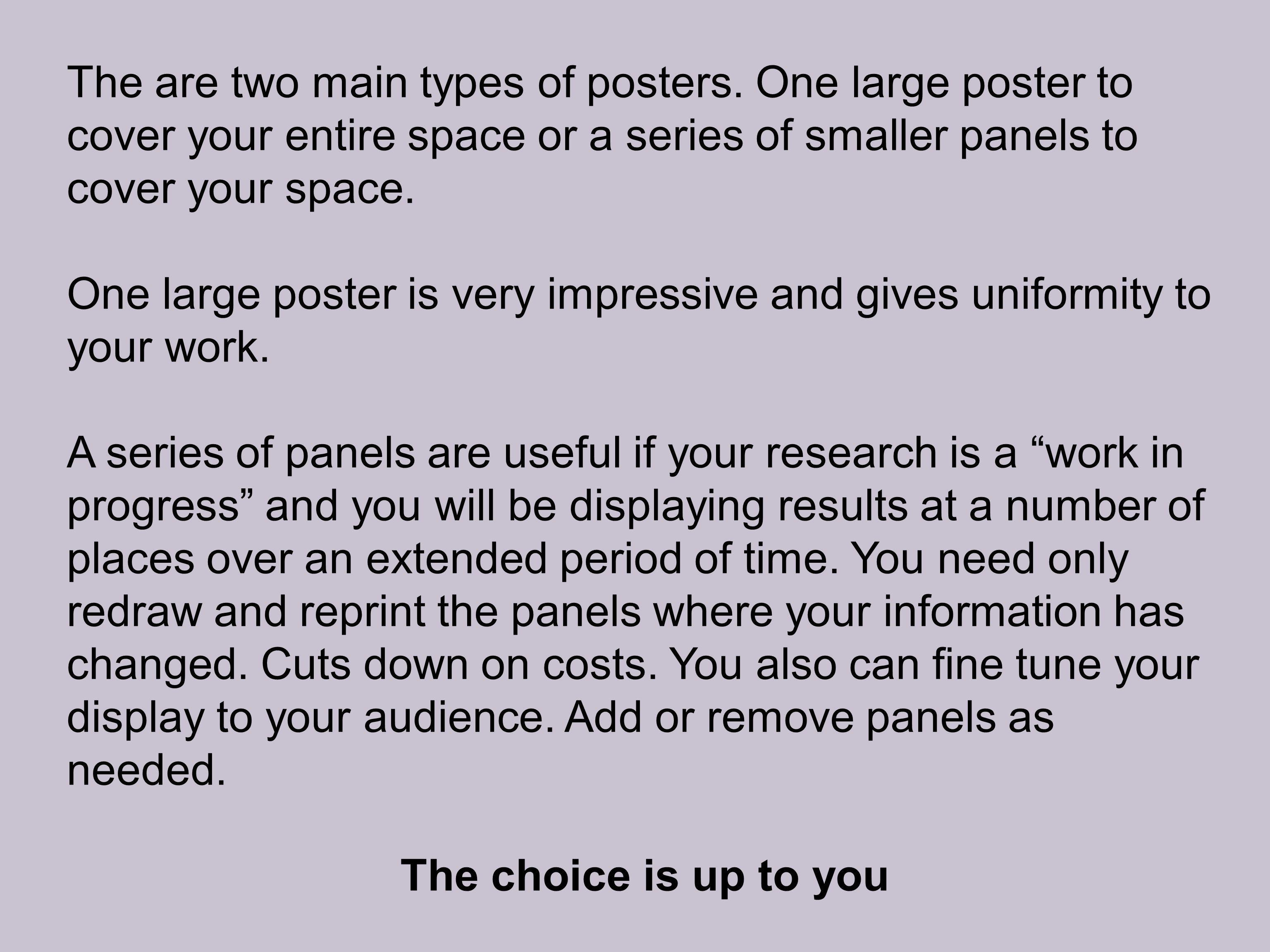 The are two main types of posters. One large poster to cover your entire space or a series of smaller panels to cover your space. One large poster is