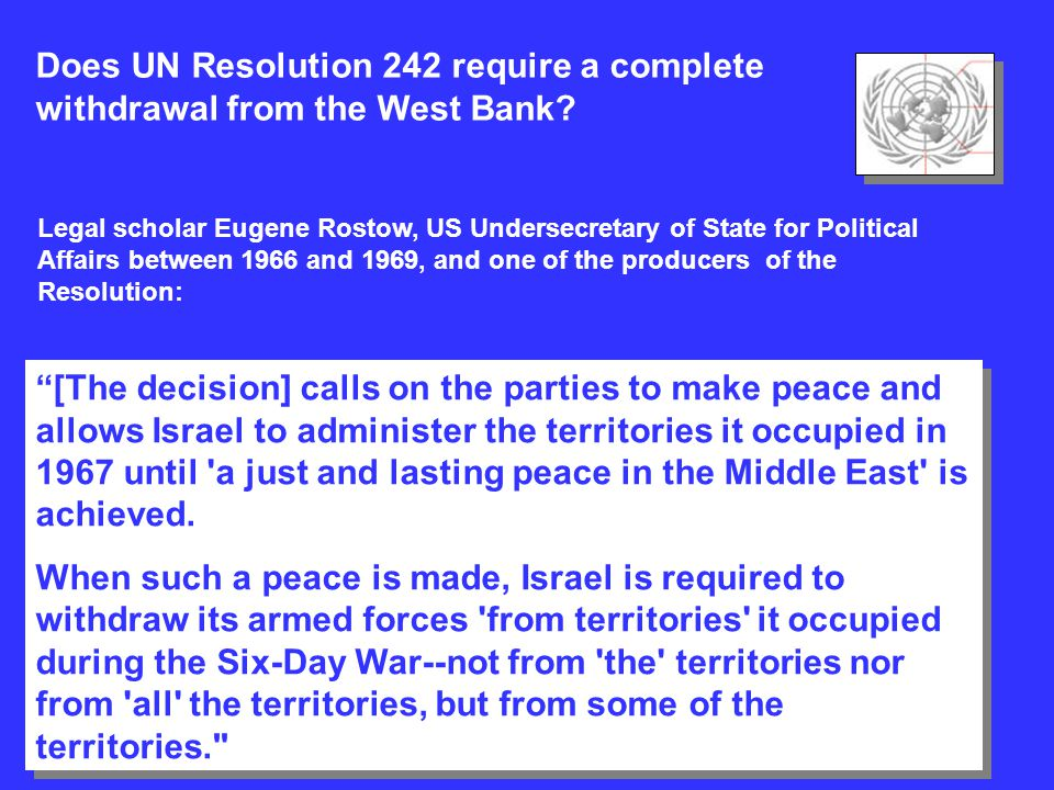 Does UN Resolution 242 require a complete withdrawal from the West Bank? Legal scholar Eugene Rostow, US Undersecretary of State for Political Affairs