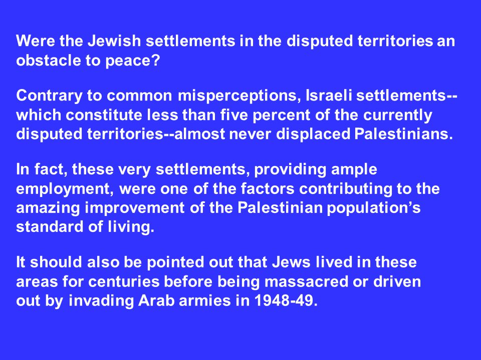 In fact, these very settlements, providing ample employment, were one of the factors contributing to the amazing improvement of the Palestinian popula