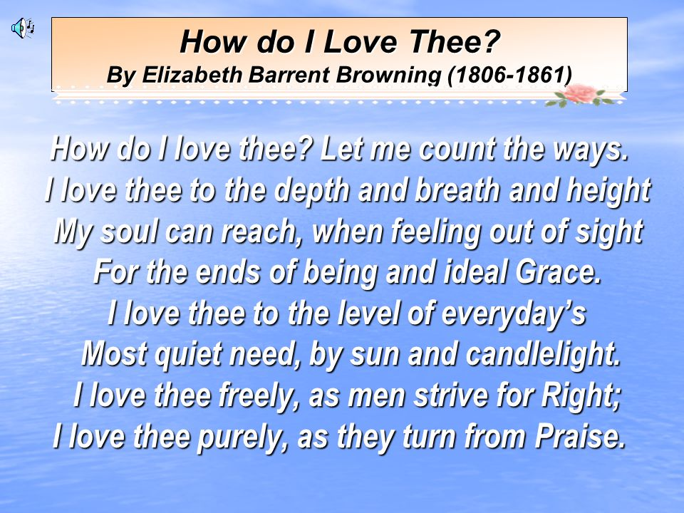Now, lets listen to another recitation of a sonnet written by a female poet, Elizabeth Barret Browning.