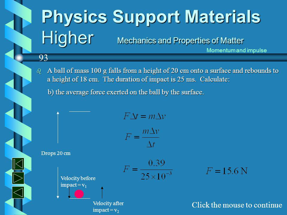 Physics Support Materials Higher Mechanics and Properties of Matter b A ball of mass 100 g falls from a height of 20 cm onto a surface and rebounds to a height of 18 cm.