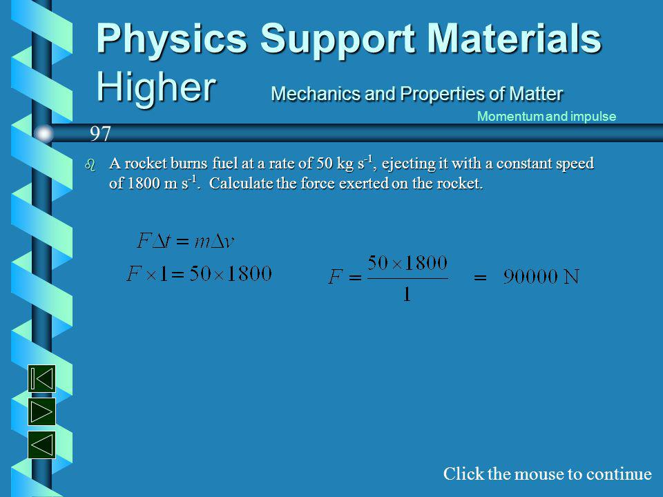 Physics Support Materials Higher Mechanics and Properties of Matter b Water is ejected from a fire hose at a rate of 25 kg s -1 and a speed of 50 m s -1.