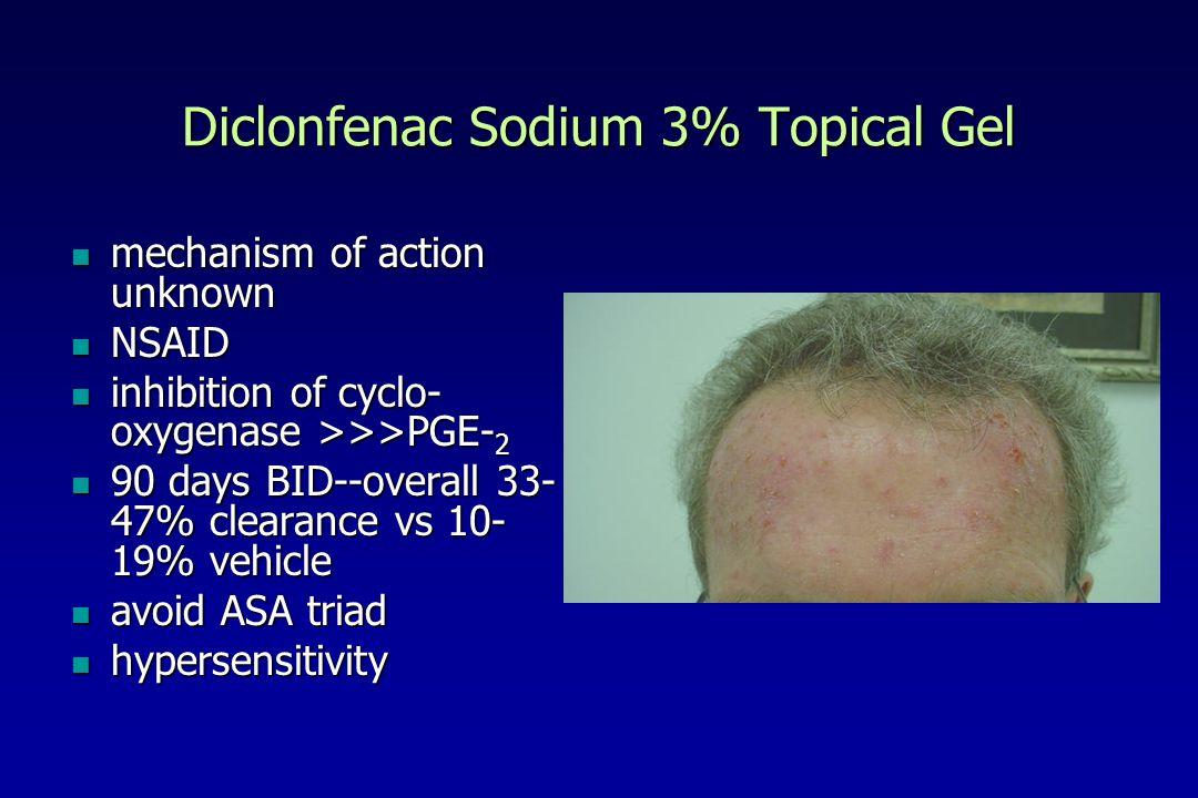 Diclonfenac Sodium 3% Topical Gel mechanism of action unknown mechanism of action unknown NSAID NSAID inhibition of cyclo- oxygenase >>>PGE- 2 inhibition of cyclo- oxygenase >>>PGE- 2 90 days BID--overall 33- 47% clearance vs 10- 19% vehicle 90 days BID--overall 33- 47% clearance vs 10- 19% vehicle avoid ASA triad avoid ASA triad hypersensitivity hypersensitivity