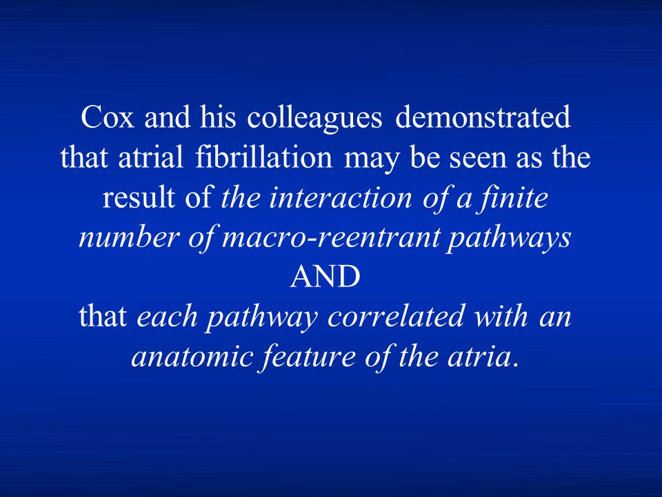 Cox reasoned that surgical interdiction of each of these pathways would preclude sustained atrial fibrillation.