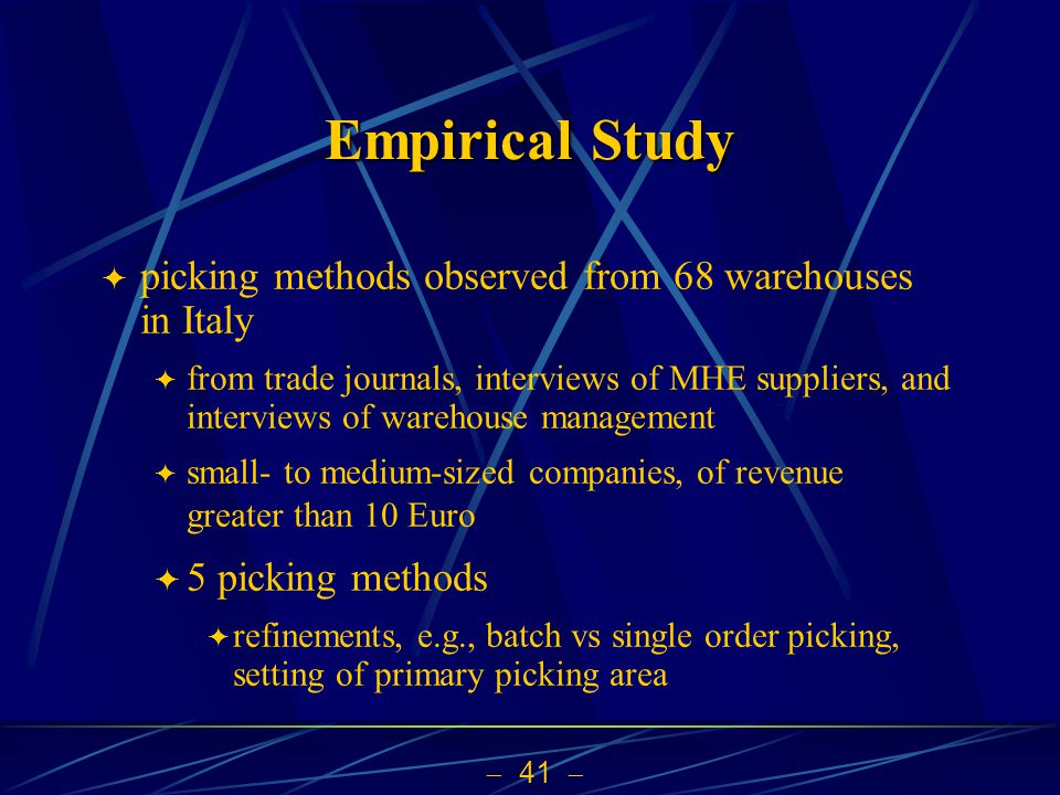 41 Empirical Study picking methods observed from 68 warehouses in Italy from trade journals, interviews of MHE suppliers, and interviews of warehouse