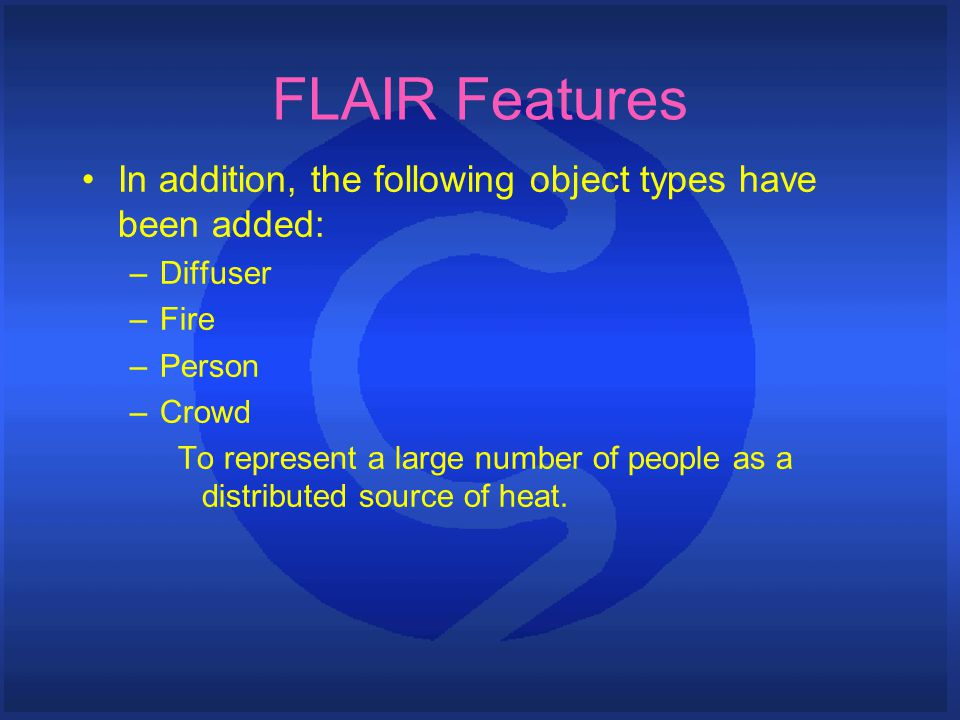 FLAIR Features In addition, the following object types have been added: –Diffuser –Fire –Person –Crowd To represent a large number of people as a dist