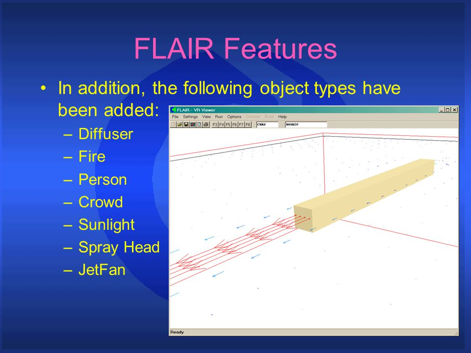 FLAIR Features In addition, the following object types have been added: –Diffuser –Fire –Person –Crowd –Sunlight –Spray Head –JetFan