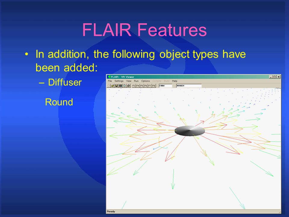FLAIR Features In addition, the following object types have been added: –Diffuser Round