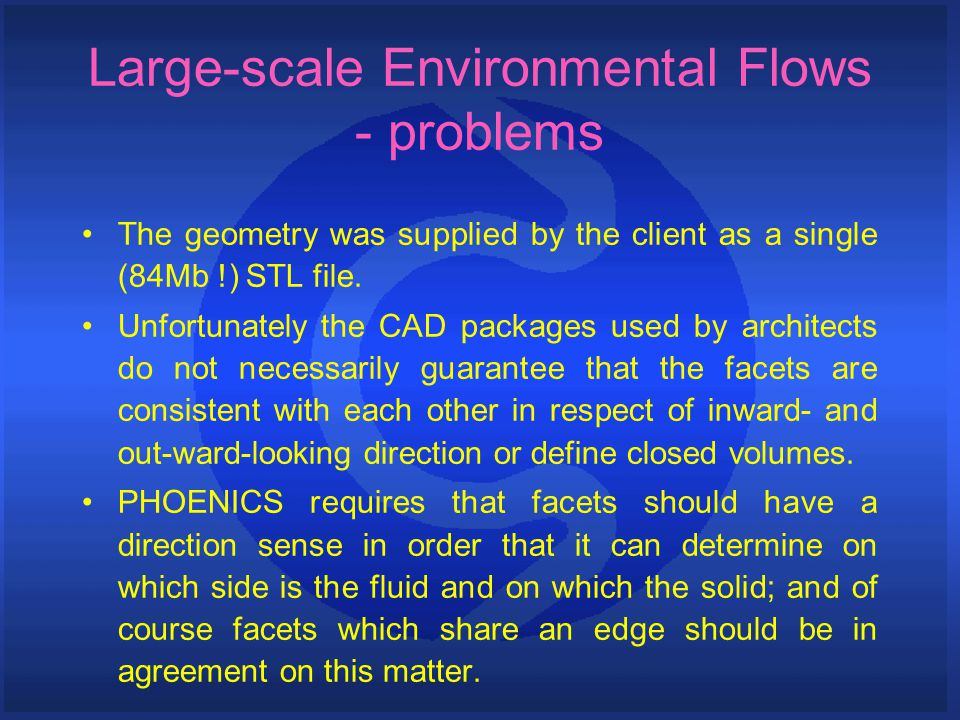 Large-scale Environmental Flows - problems The geometry was supplied by the client as a single (84Mb !) STL file. Unfortunately the CAD packages used