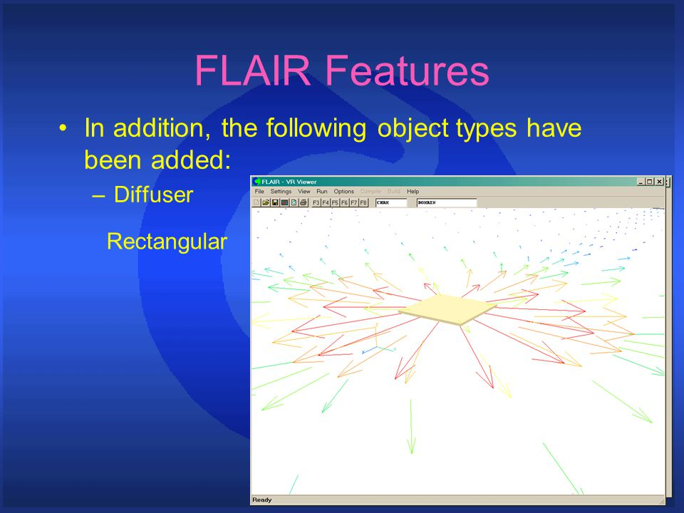 FLAIR Features In addition, the following object types have been added: –Diffuser Rectangular