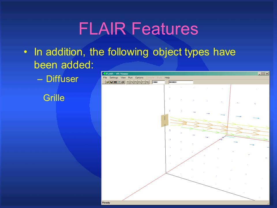 FLAIR Features In addition, the following object types have been added: –Diffuser Grille