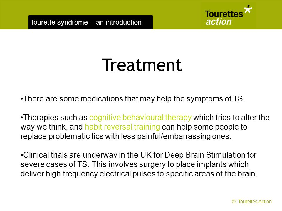 tourette syndrome – an introduction Treatment There are some medications that may help the symptoms of TS. Therapies such as cognitive behavioural the