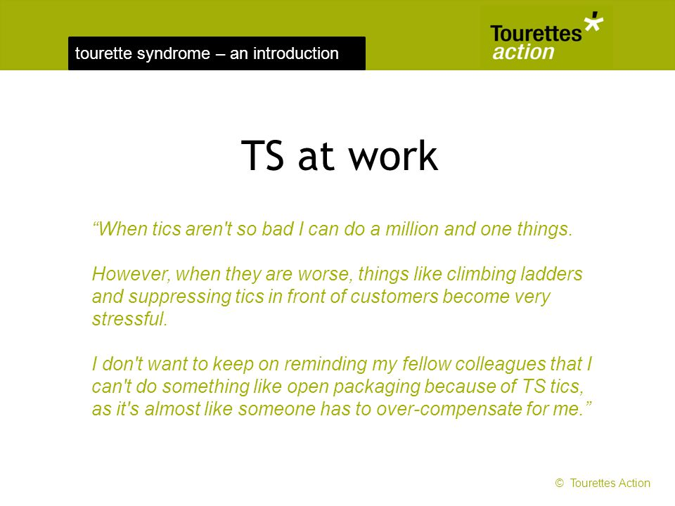 tourette syndrome – an introduction When tics aren't so bad I can do a million and one things. However, when they are worse, things like climbing ladd