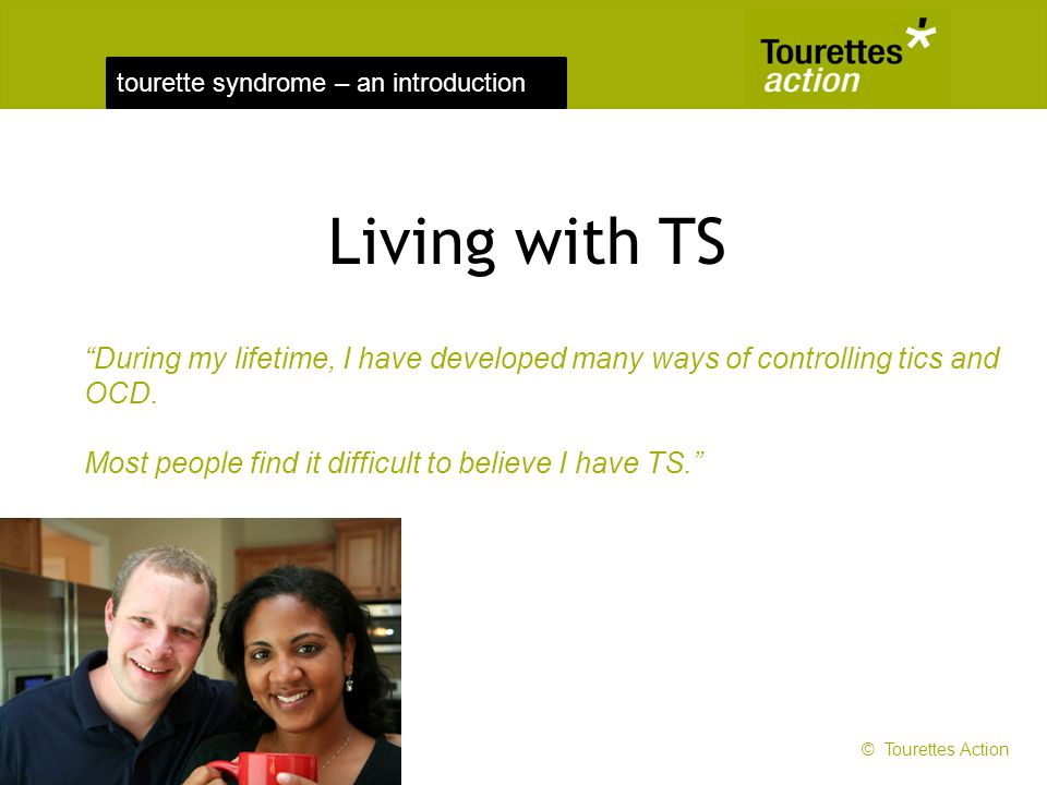tourette syndrome – an introduction During my lifetime, I have developed many ways of controlling tics and OCD. Most people find it difficult to belie