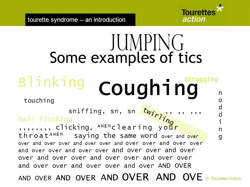 tourette syndrome – an introduction twirling Some examples of tics Blinking sniffing, sn, sn,,,,,,, hair flicking,,,,,,,, clicking, AHEM clearing your