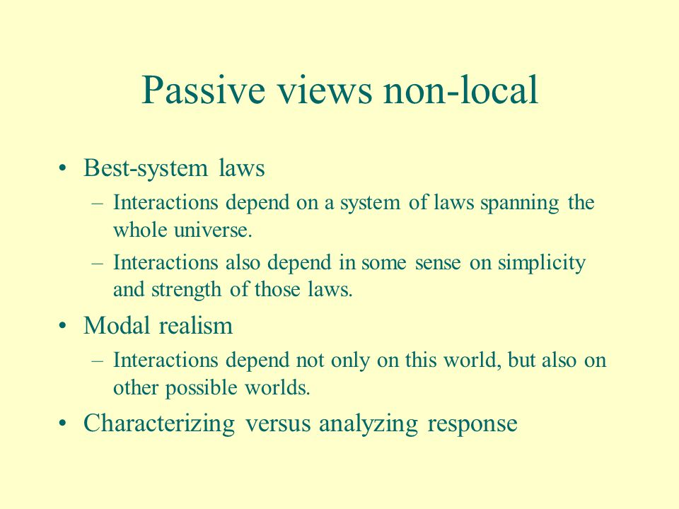 Passive views non-local Best-system laws –Interactions depend on a system of laws spanning the whole universe.