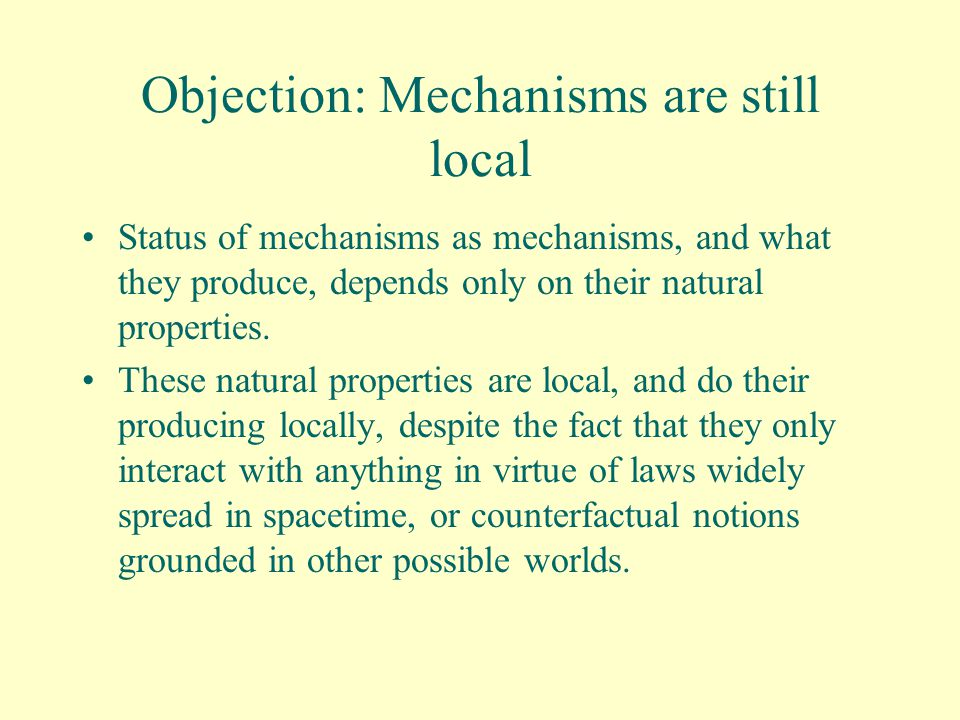 Objection: Mechanisms are still local Status of mechanisms as mechanisms, and what they produce, depends only on their natural properties.