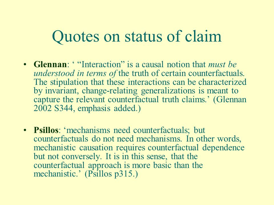 Quotes on status of claim Glennan: Interaction is a causal notion that must be understood in terms of the truth of certain counterfactuals.