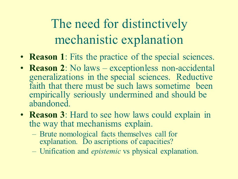 The need for distinctively mechanistic explanation Reason 1: Fits the practice of the special sciences.