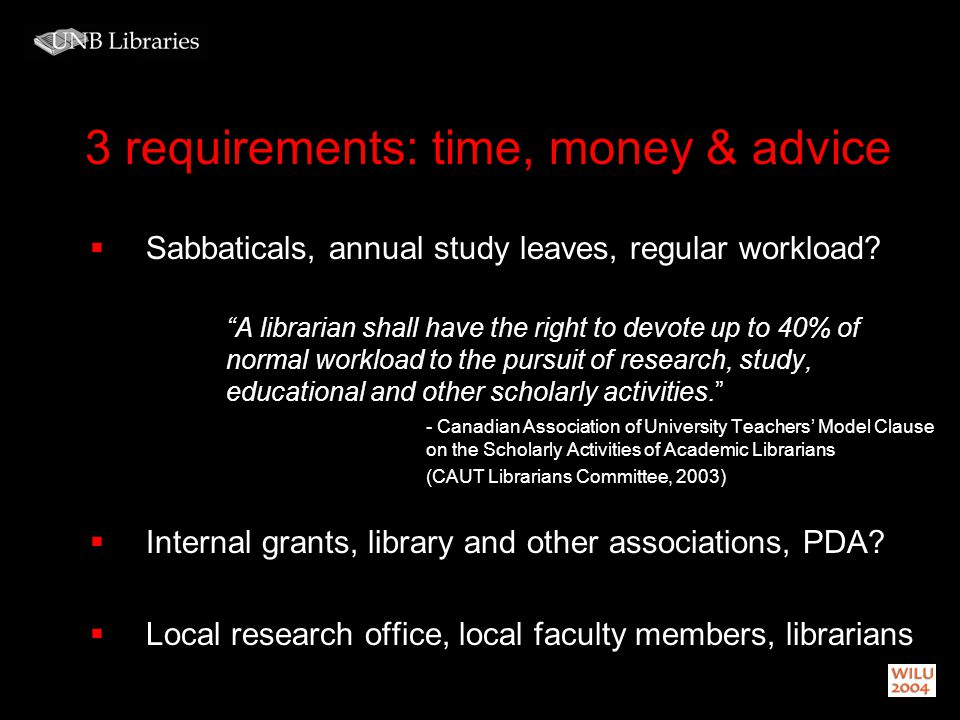 3 requirements: time, money & advice Sabbaticals, annual study leaves, regular workload? A librarian shall have the right to devote up to 40% of norma