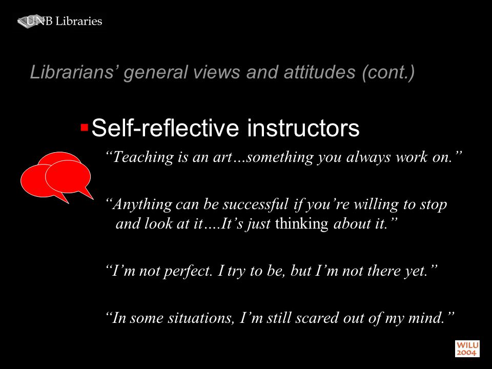 Librarians teaching practices… Instructional objectives 1.Teach students general research strategies 2.Teach students how to find information in various sources 3.Teach students how to critically evaluate the quality and usefulness of information (Julien, 2000 & 1997) Focus on teaching transferable skills Helping students become independent users