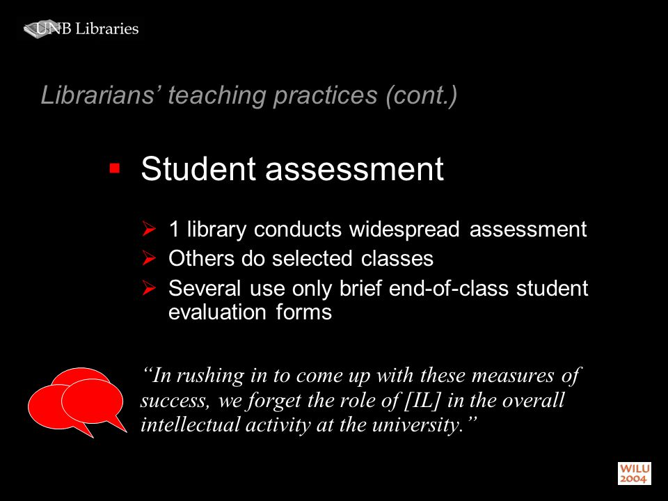 Librarians teaching practices (cont.) Student assessment 1 library conducts widespread assessment Others do selected classes Several use only brief en