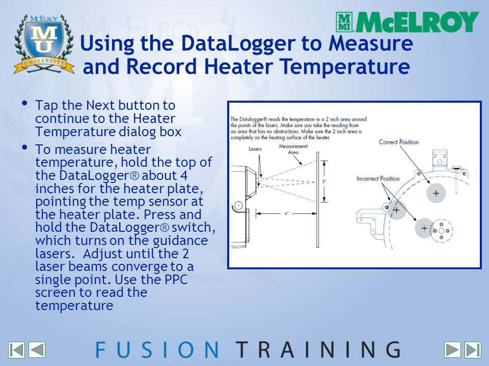 Using the DataLogger to Measure and Record Heater Temperature Tap the Next button to continue to the Heater Temperature dialog box To measure heater temperature, hold the top of the DataLogger® about 4 inches for the heater plate, pointing the temp sensor at the heater plate.