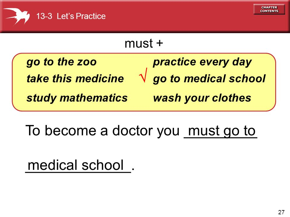 27 To become a doctor you _________ _____________. go to the zoo take this medicine study mathematics practice every day go to medical school wash you