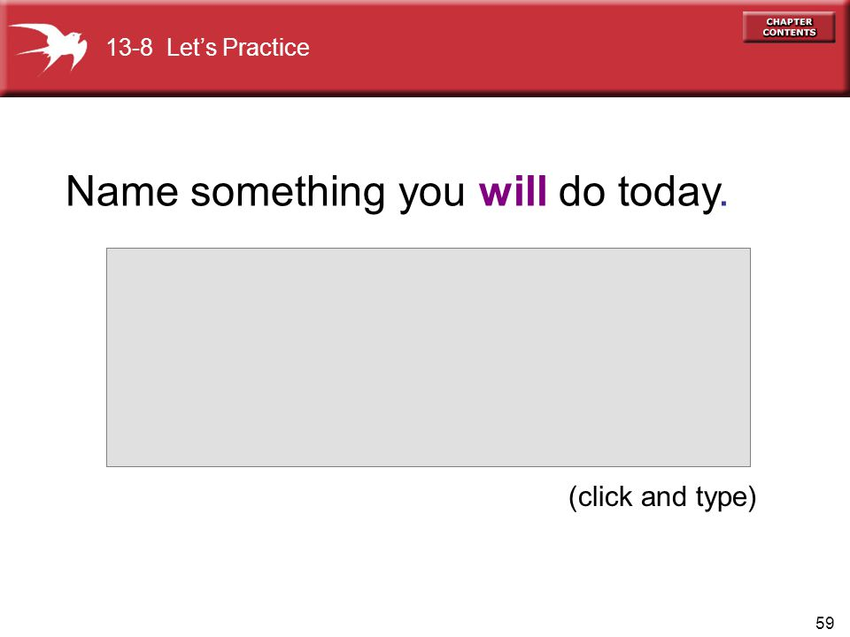 59 (click and type) 13-8 Lets Practice Name something you will do today.