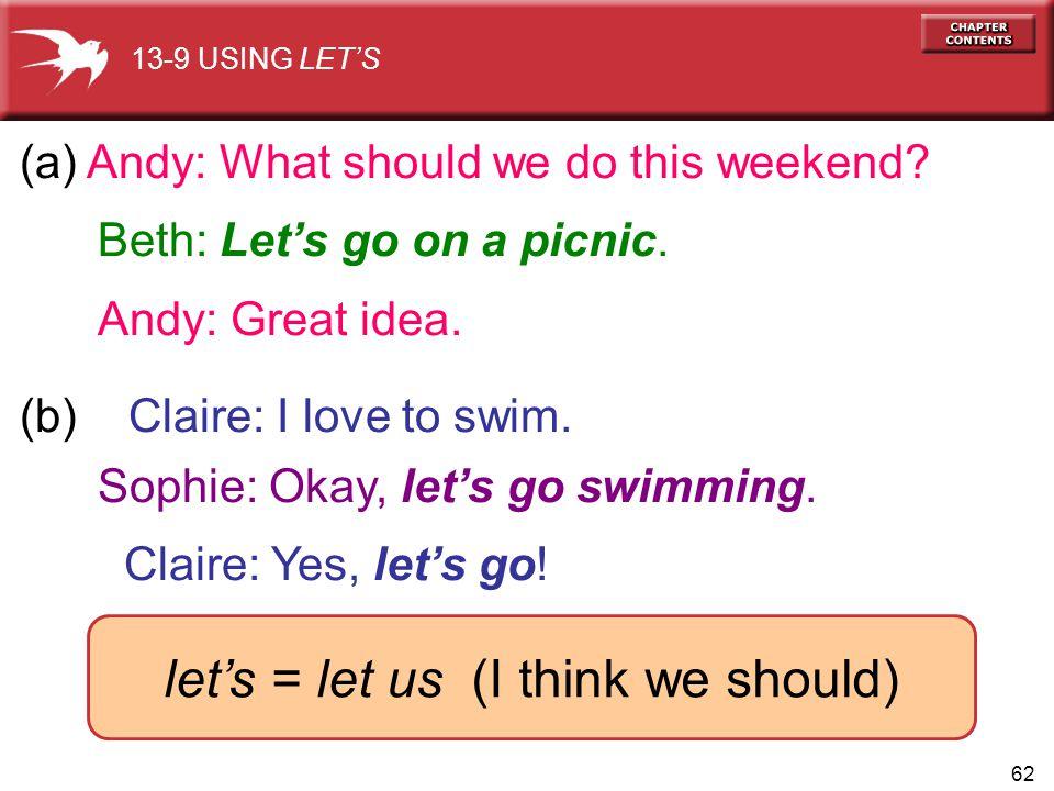 62 (a) Andy: What should we do this weekend? Beth: Lets go on a picnic. Andy: Great idea. (b) Claire: I love to swim. Sophie: Okay, lets go swimming.