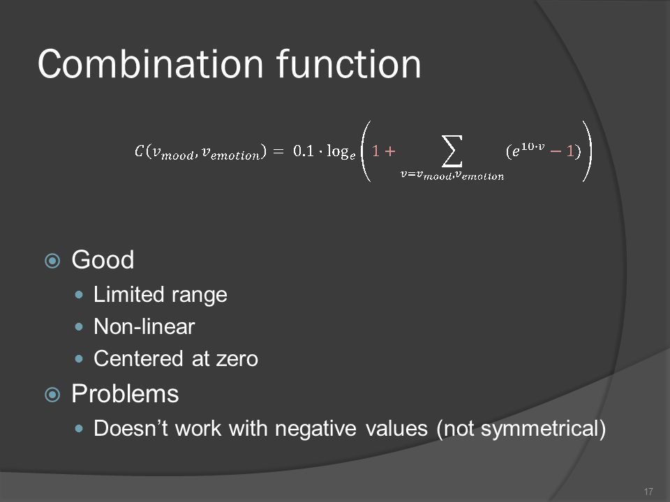 Combination function Good Limited range Non-linear Centered at zero Problems Doesnt work with negative values (not symmetrical) 17