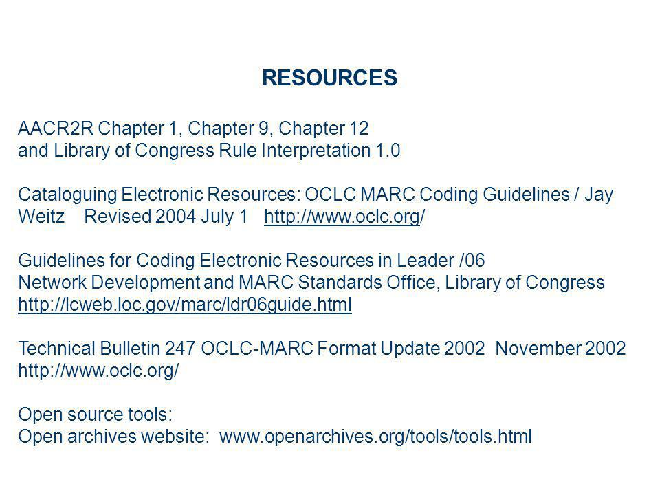 RESOURCES AACR2R Chapter 1, Chapter 9, Chapter 12 and Library of Congress Rule Interpretation 1.0 Cataloguing Electronic Resources: OCLC MARC Coding G