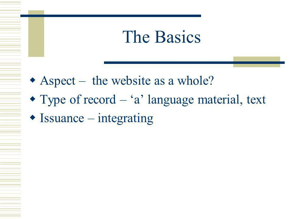 The Basics Aspect – the website as a whole? Type of record – a language material, text Issuance – integrating
