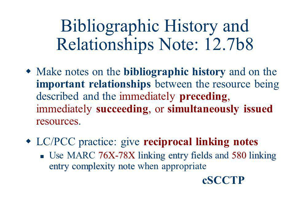 Bibliographic History and Relationships Note: 12.7b8 Make notes on the bibliographic history and on the important relationships between the resource b