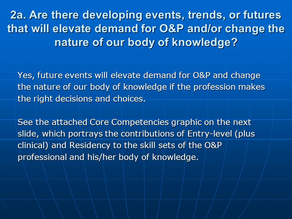 2a. Are there developing events, trends, or futures that will elevate demand for O&P and/or change the nature of our body of knowledge? Yes, future ev