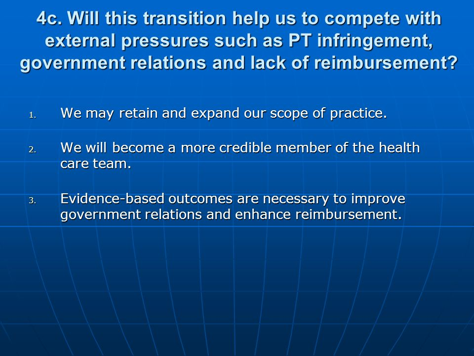 4c. Will this transition help us to compete with external pressures such as PT infringement, government relations and lack of reimbursement? 1. We may