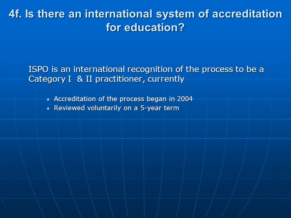 4f. Is there an international system of accreditation for education.