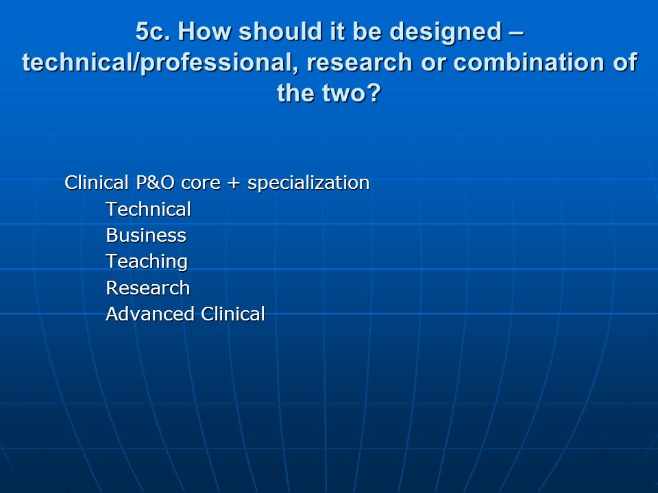 5c. How should it be designed – technical/professional, research or combination of the two.