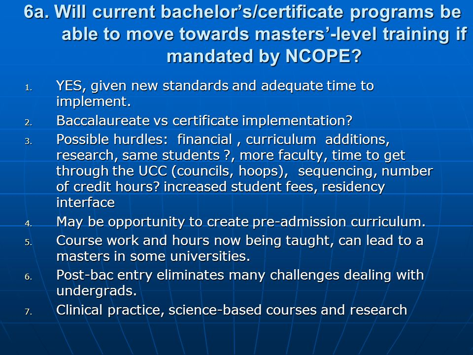6a. Will current bachelors/certificate programs be able to move towards masters-level training if mandated by NCOPE? 1. YES, given new standards and a