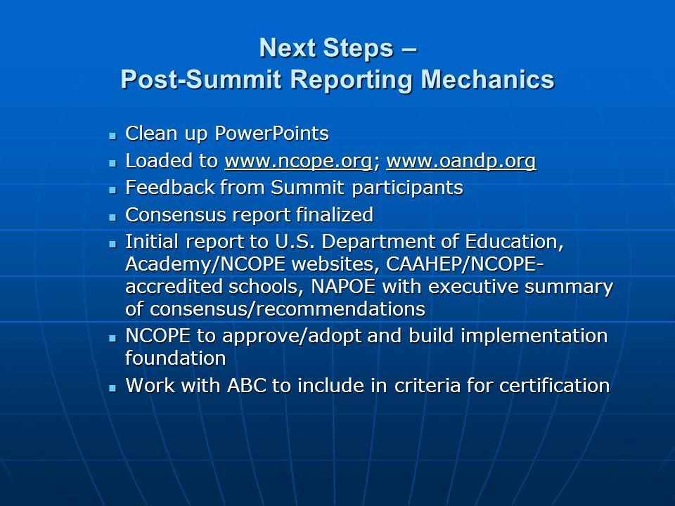 Next Steps – Post-Summit Reporting Mechanics Clean up PowerPoints Clean up PowerPoints Loaded to www.ncope.org; www.oandp.org Loaded to www.ncope.org;