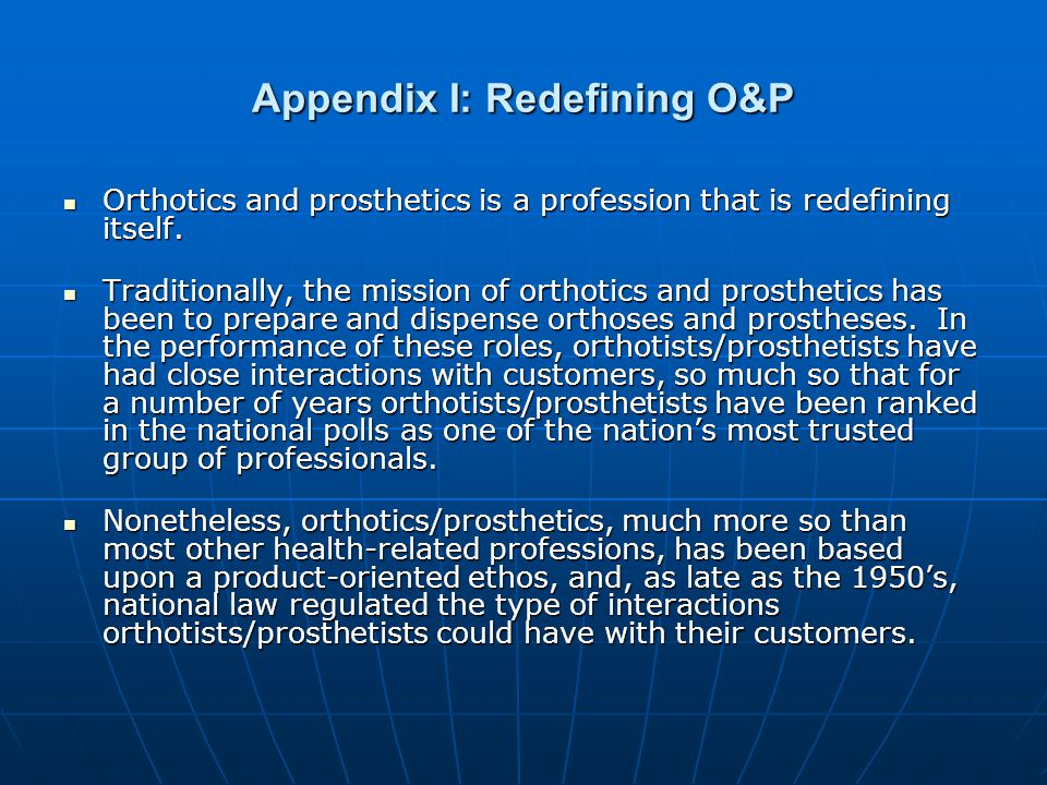 Appendix I: Redefining O&P Orthotics and prosthetics is a profession that is redefining itself.