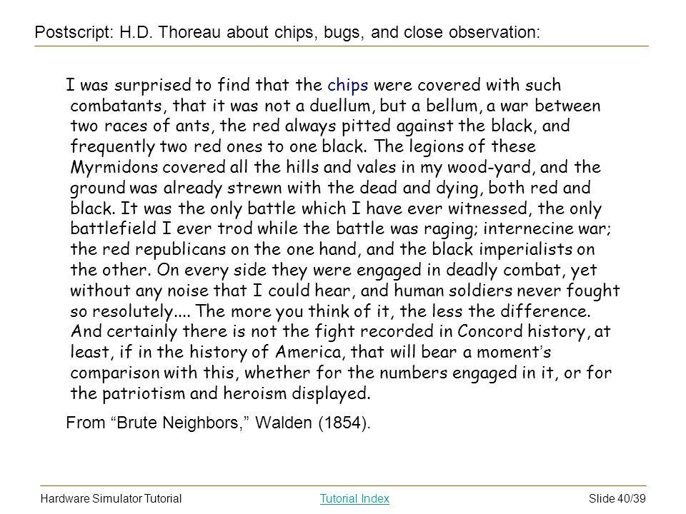 Slide 40/39Hardware Simulator TutorialTutorial Index Postscript: H.D. Thoreau about chips, bugs, and close observation: I was surprised to find that t