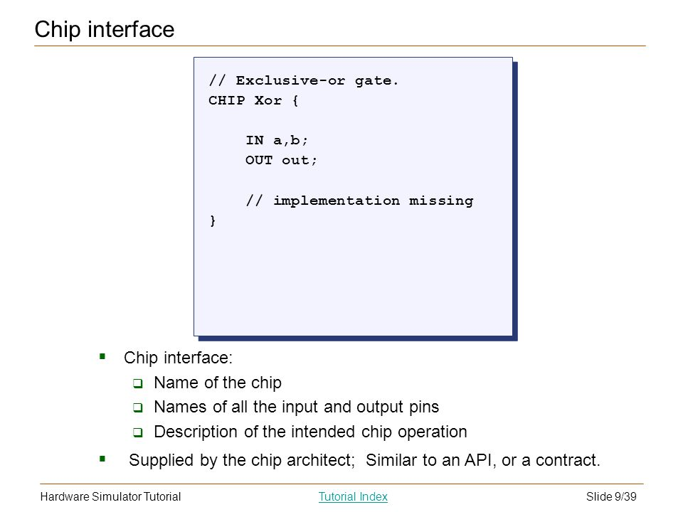Slide 9/39Hardware Simulator TutorialTutorial Index Chip interface // Exclusive-or gate.