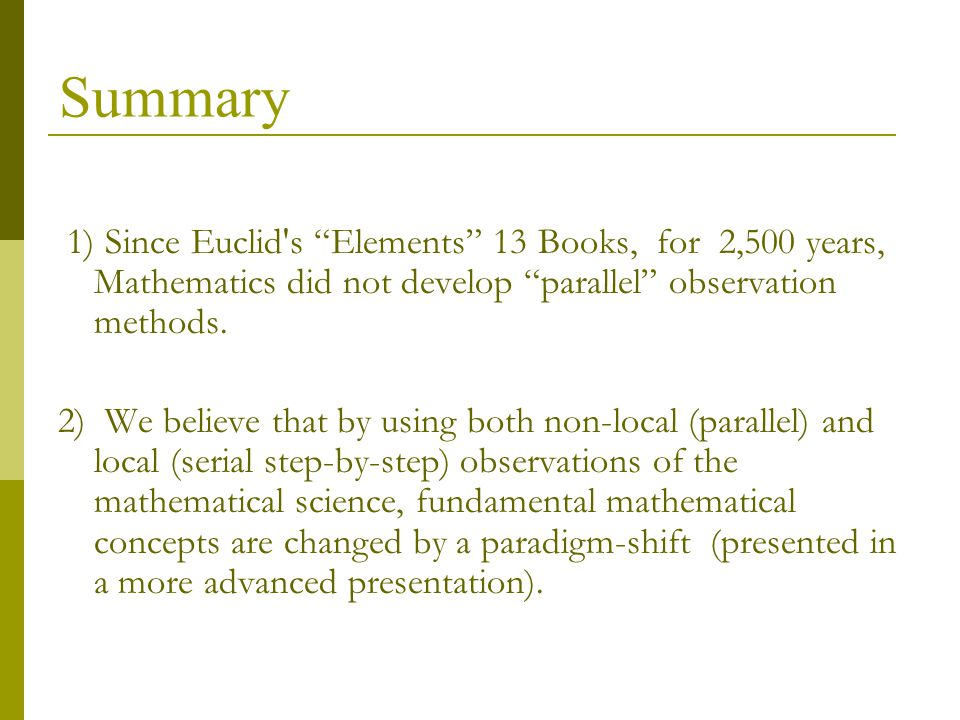 Summary 1) Since Euclid s Elements 13 Books, for 2,500 years, Mathematics did not develop parallel observation methods.