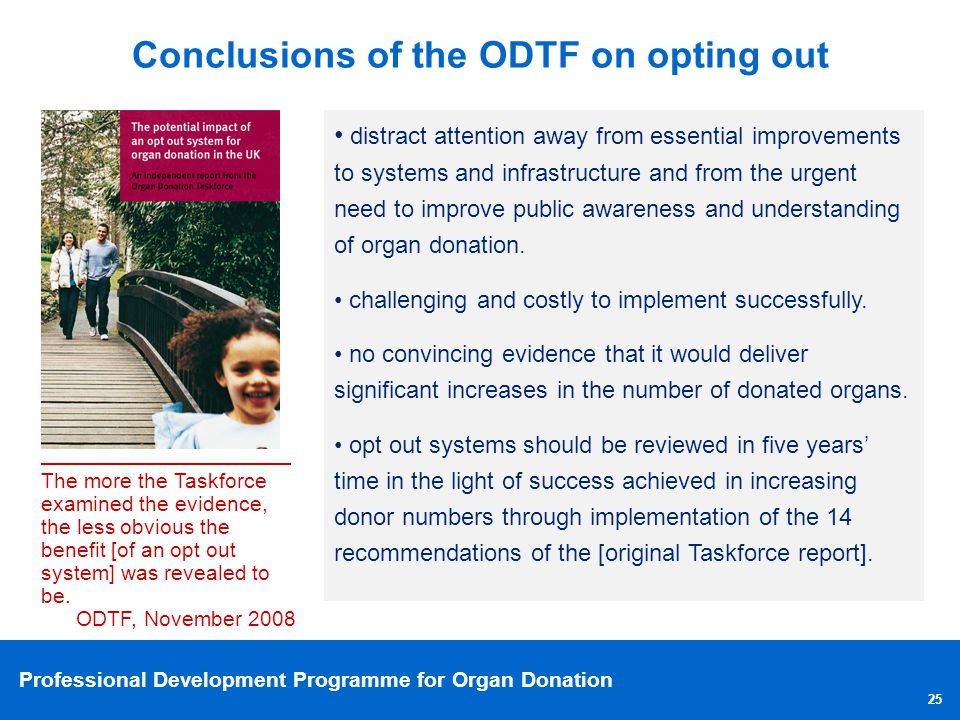 Professional Development Programme for Organ Donation 25 Conclusions of the ODTF on opting out The more the Taskforce examined the evidence, the less