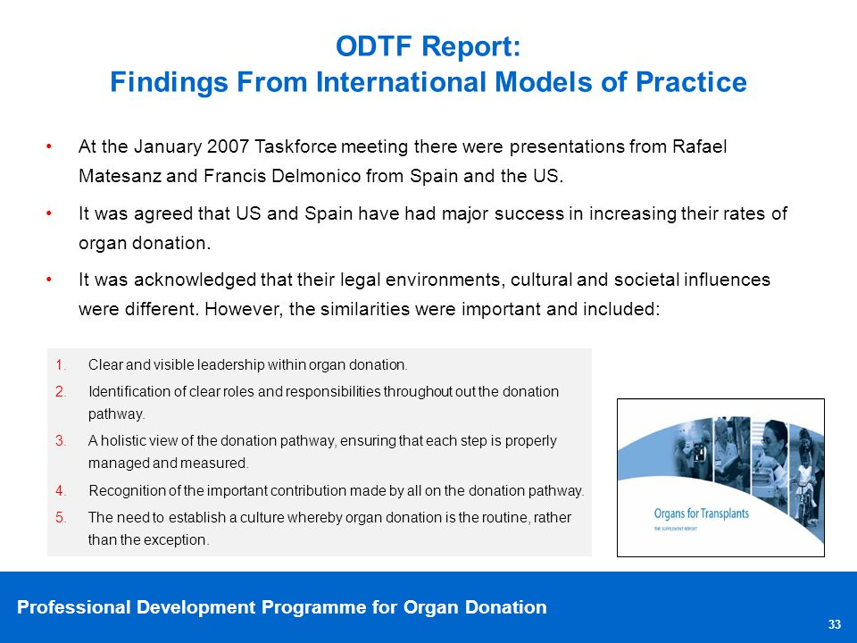 Professional Development Programme for Organ Donation 33 At the January 2007 Taskforce meeting there were presentations from Rafael Matesanz and Franc